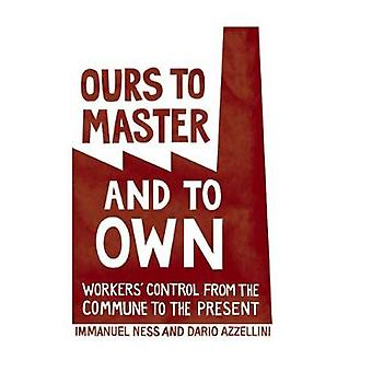 Ours to Master and to Own  Worker's Control from the Commune to the Present