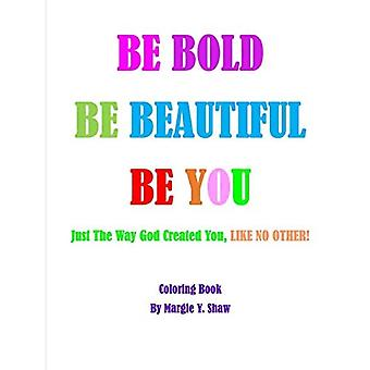 BE BOLD, BE BEAUTIFUL, BE YOU