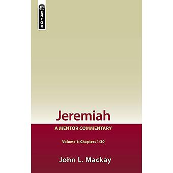 Jeremiah Volume 1 Chapters 120  A Mentor Commentary by John L MacKay