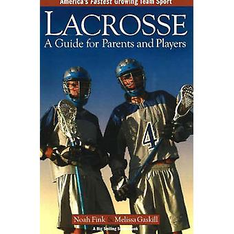 Lacrosse A Guide for Parents and Players by Fink & Noah