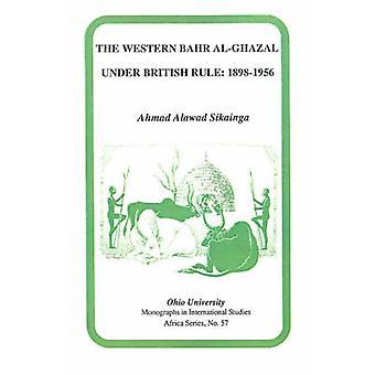 Western Bahr al-Ghazal unter britischer Herrschaft - 1898-1956 von Ahmad Al