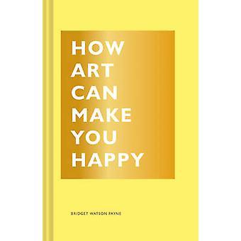كيف الفن يمكن أن تجعلك سعيدة واتسون بريدجيت باين-بو 9781452153223