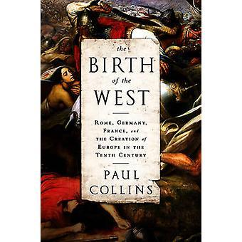 La nascita dell'Occidente - Roma - Germania - Francia - e la creazione di