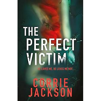 The Perfect Victim - A picture tells a thousand lies . . . by Corrie J