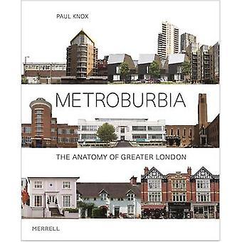 Metroburbia  - The Anatomy of Greater London by Paul Knox - 9781858946