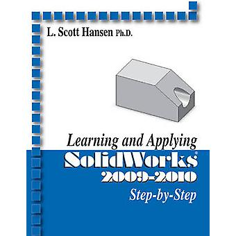 Learning and Applying Solidworks - 2009-2010 by L. Scott Hansen - 9780