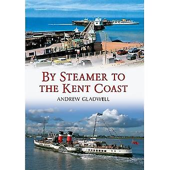 By Steamer to the Kent Coast by Andrew Gladwell - 9781445603759 Book