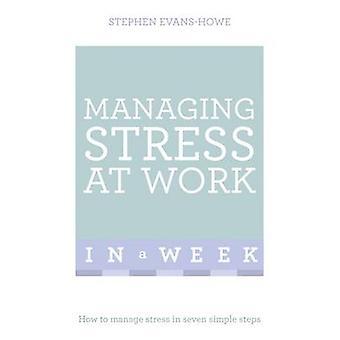 Bewältigung von Stress bei der Arbeit in einer Woche - wie Sie Stress in sieben Simp verwalten