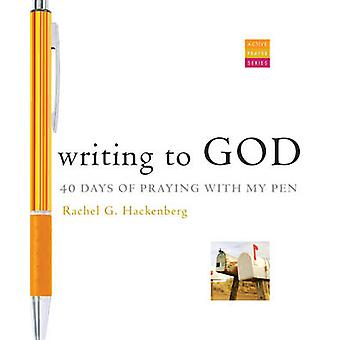 Writing to God - 40 Days of Praying with My Pen by Rachel G. Hackenber