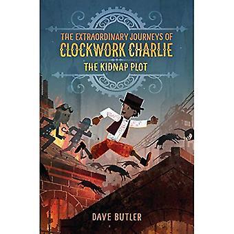 Kidnap Plot: Die außergewöhnliche Reisen von Clockwork Charlie (außergewöhnliche Reisen von Clockwork Charlie)