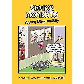 Hauts Moments: Vieillissement honteusement: une collection intemporelle drôle de bande dessinée par Whyatt - Senior Moments