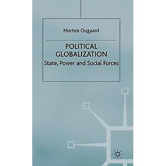 Political Globalization  State Power and Social Forces by Ougaard & M.
