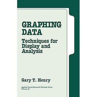 Graphing Data Techniques for Display and Analysis by Henry & Gary T.