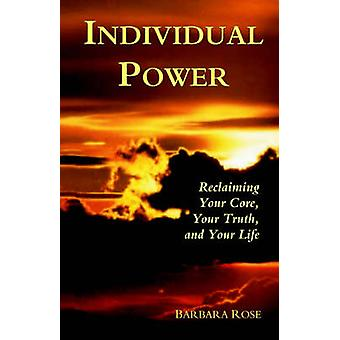Individual Power Reclaiming Your Core Your Truth and Your Life by Rose & Barbara