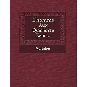 LHomme Aux Quarante ecu... door Voltaire