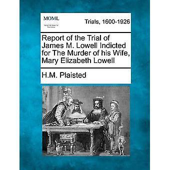 Betænkning af retssagen af James M. Lowell Indicted for The mord på hans kone Mary Elizabeth Lowell af Plaisted & H.M.