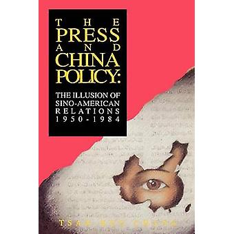 The Press and China Policy The Illusion of SinoAmerican Relations 19501984 by Chang & TsanKuo
