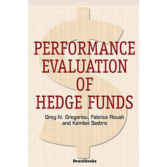 Performance Evaluation of Hedge Funds by Gregoriou & Greg N.