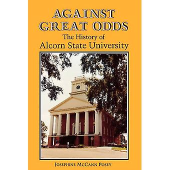 Against Great Odds The History of Alcorn State University by Posey & Josephine McCann