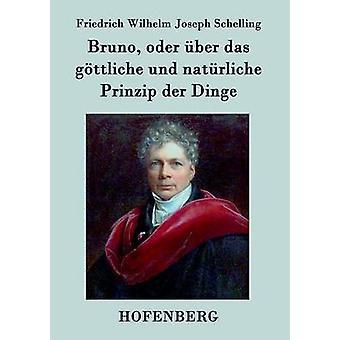 Bruno oder ber das gttliche und natrliche Prinzip der Dinge par Schelling & Friedrich Wilhelm Joseph