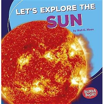 Lets Explore The Sun by K Moon - 9781512455380 Book