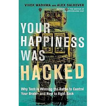 Your Happiness Was Hacked - Why Tech Is Winning the Battle to Control