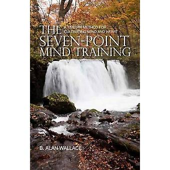 Seven Point Mind Training - A Tibetan Method for Cultivating Mind and