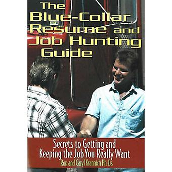 Blue Collar Resume and Job Hunting Guide - Secrets to Getting and Keep
