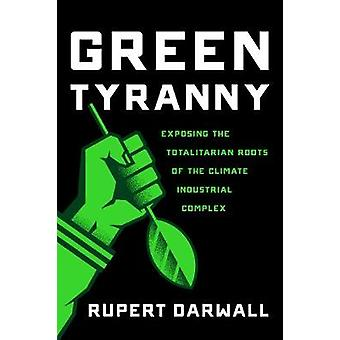 Green Tyranny - Exposing the Totalitarian Roots of the Climate Industr