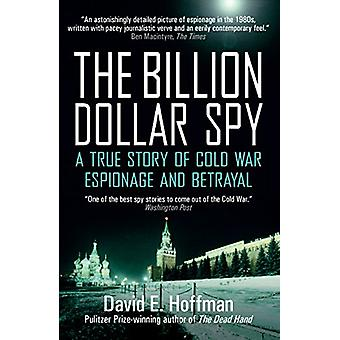 Die Milliarden-Dollar-Spy - eine wahre Geschichte des Kalten Krieges Spionage und verraten