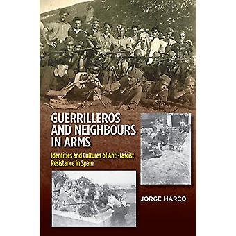 Guerrilleros & Neighbours in Arms - Identities & Cultures of Anti-Fasc