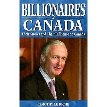 Billionaires of Canada - Their Stories and Their Influences on Canada