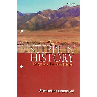 Steppe in History - Essays on a Eurasian Fringe by Suchandana Chatterj