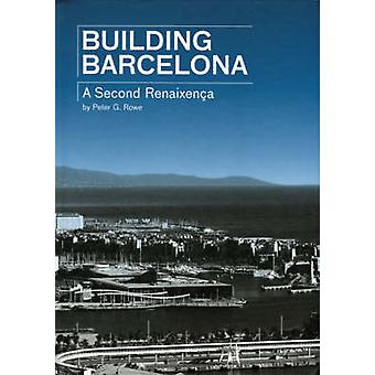 Building Barcelona - A Second Renaissance by Peter G. Rowe - 978849654