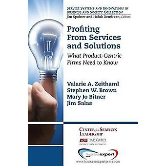 Profiting from Services and Solutions What ProductCentric Firms Need to Know by Zeithaml & Valarie A.