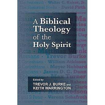 A Biblical Theology of the Holy Spirit by Burke & Trevor J.