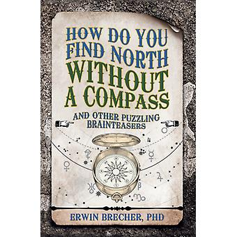 How Do You Find North Without a Compass by Erwin Brecher