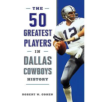 The 50 Greatest Players in Dallas Cowboys History by Cohen & Robert W.
