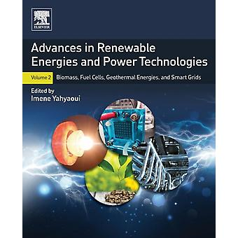 Advances in Renewable Energies and Power Technologies Volume 2 Biomass Fuel Cells Geothermal Energies and Smart Grids by Yahyaoui & Imene