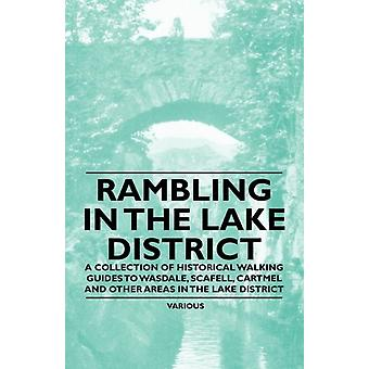 Rambling in the Lake District  A Collection of Historical Walking Guides to Wasdale Scafell Cartmel and Other Areas in the Lake District by Various