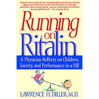 Running on Ritalin A Physician Reflects on Children Society and Performance in a Pill de Diller et Lawrence H.