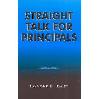 Straight Talk for Principals by Lemley & Raymond E.