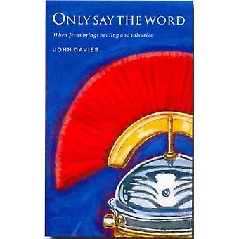 Only Say the Word When Jesus Brings Healing and Salvation by Davies & John