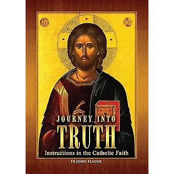 Journey Into Truth Instructions in the Catholic Faith by Flader & John