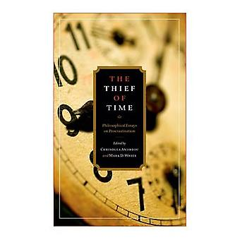 The Thief of Time Philosophical Essays on Procrastination by Andreou & Chrisoula
