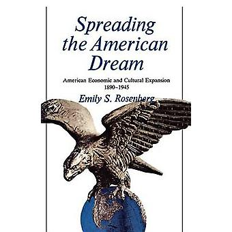 Spreading the American Dream American Economic  Cultural Expansion 18901945 by Rosenberg & Emily S.