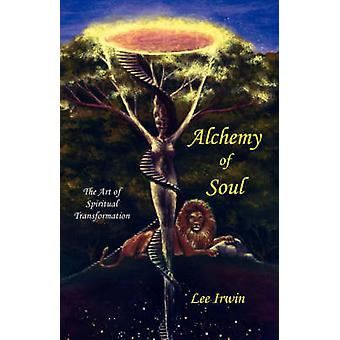 Alchemy of Soul The Art of Spiritual Transformation by Irwin & Lee