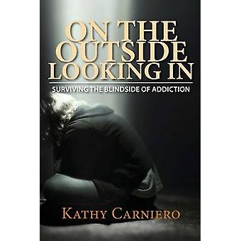 On the Outside Looking In Surviving the Blindside of Addiction von Carniero & Kathy