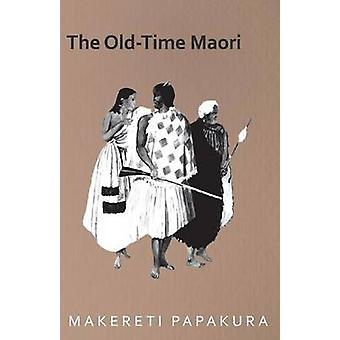 The OldTime Maori by Makereti