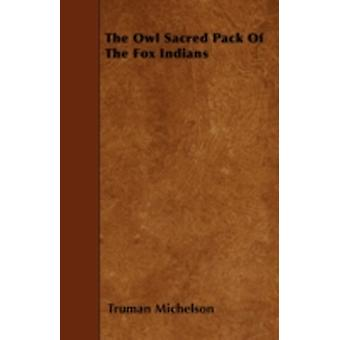 The Owl Sacred Pack of the Fox Indians by Michelson & Truman